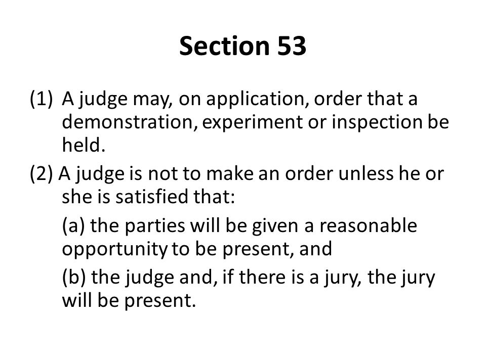 Section 53 (1)A judge may, on application, order that a demonstration, experiment or inspection be held.