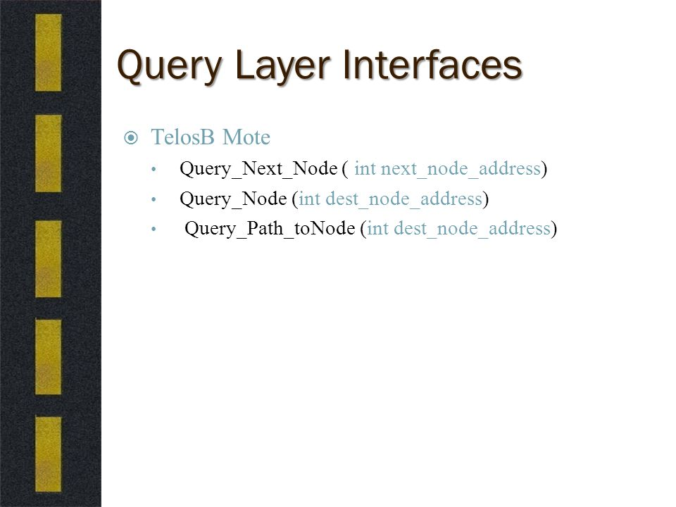 Query Layer Interfaces  TelosB Mote Query_Next_Node ( int next_node_address) Query_Node (int dest_node_address) Query_Path_toNode (int dest_node_address)