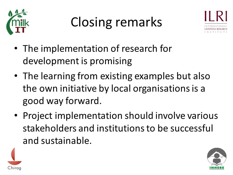 Closing remarks The implementation of research for development is promising The learning from existing examples but also the own initiative by local organisations is a good way forward.