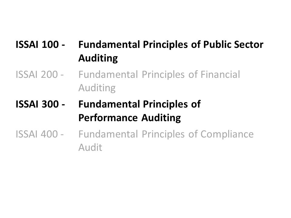 ISSAI 100 - Fundamental Principles of Public Sector Auditing ISSAI 200 - Fundamental Principles of Financial Auditing ISSAI 300 - Fundamental Principl