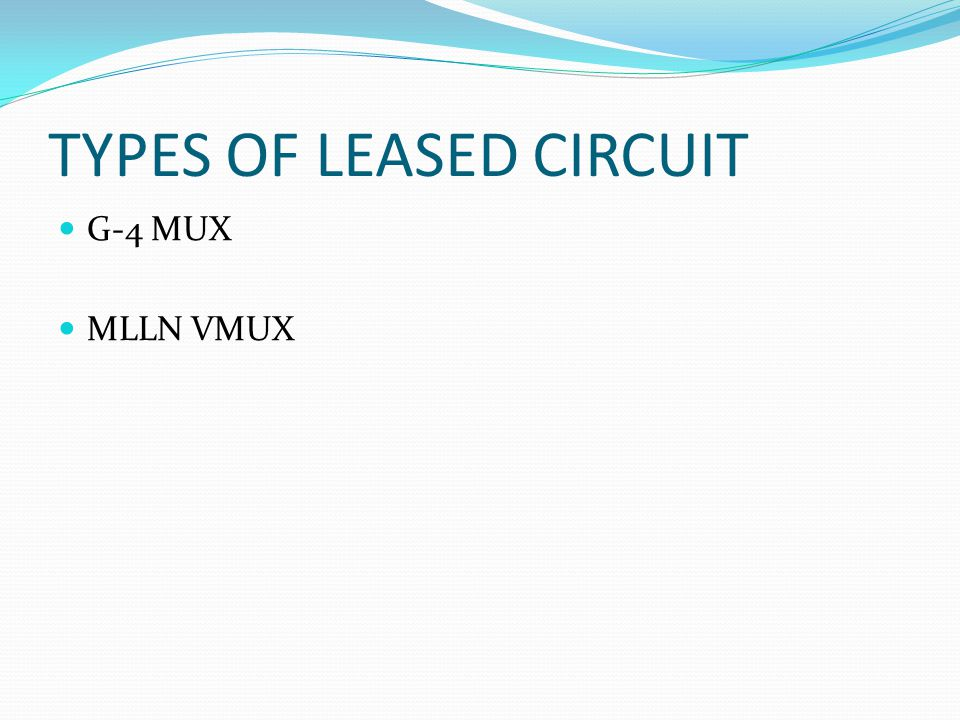 TYPES OF LEASED CIRCUIT G-4 MUX MLLN VMUX