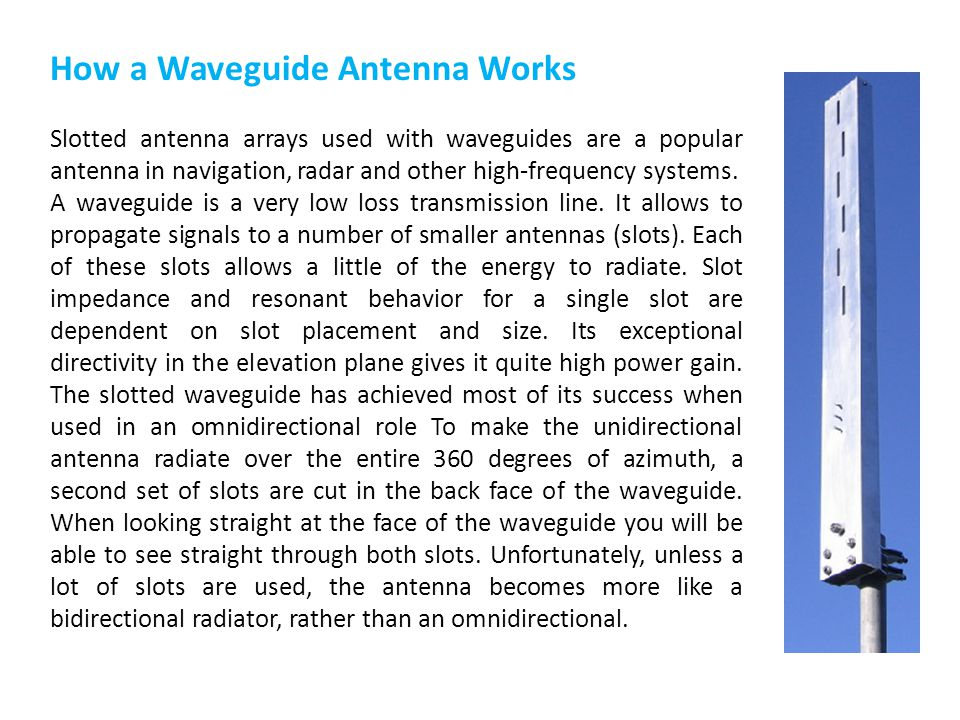 How a Waveguide Antenna Works Slotted antenna arrays used with waveguides are a popular antenna in navigation, radar and other high-frequency systems.
