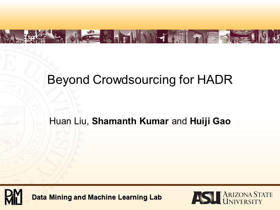 Data Mining and Machine Learning Lab Outline ‒ Motivation –Crowdsourcing for Disaster Relief –Inadequacies of Current Crowdsourcing Systems –Our Methodology –Demonstration