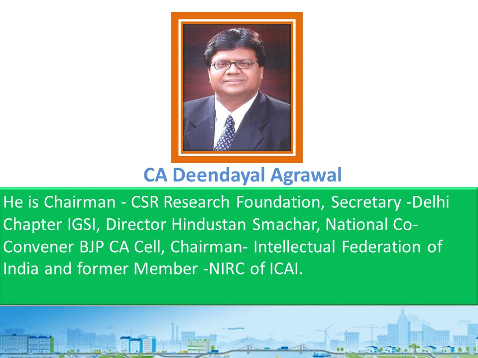 He is Chairman - CSR Research Foundation, Secretary -Delhi Chapter IGSI, Director Hindustan Smachar, National Co- Convener BJP CA Cell, Chairman- Intellectual Federation of India and former Member -NIRC of ICAI.