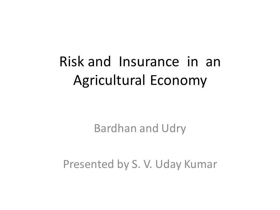 Risk and Insurance in an Agricultural Economy Bardhan and Udry Presented by S. V. Uday Kumar