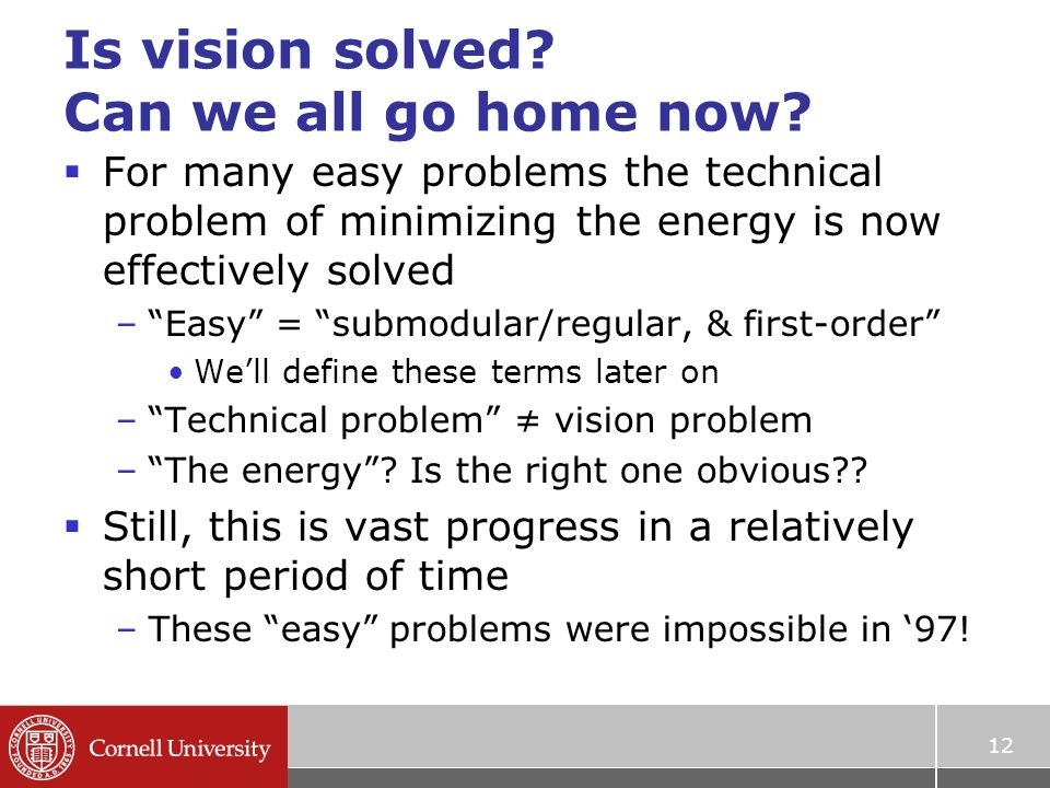 "Is vision solved? Can we all go home now?  For many easy problems the technical problem of minimizing the energy is now effectively solved –""Easy"" ="