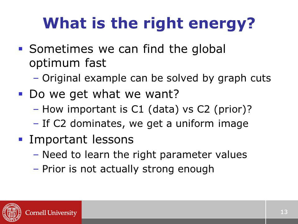 What is the right energy?  Sometimes we can find the global optimum fast –Original example can be solved by graph cuts  Do we get what we want? –How