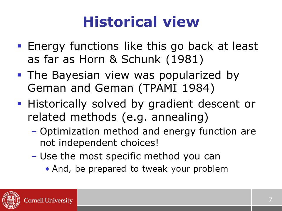 Historical view  Energy functions like this go back at least as far as Horn & Schunk (1981)  The Bayesian view was popularized by Geman and Geman (T