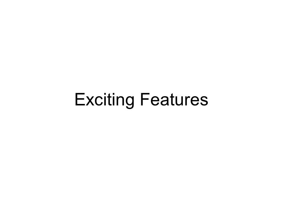Exciting Features