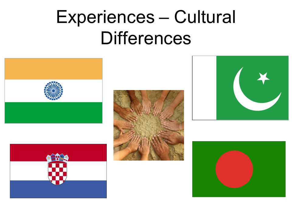 Experiences – Cultural Differences