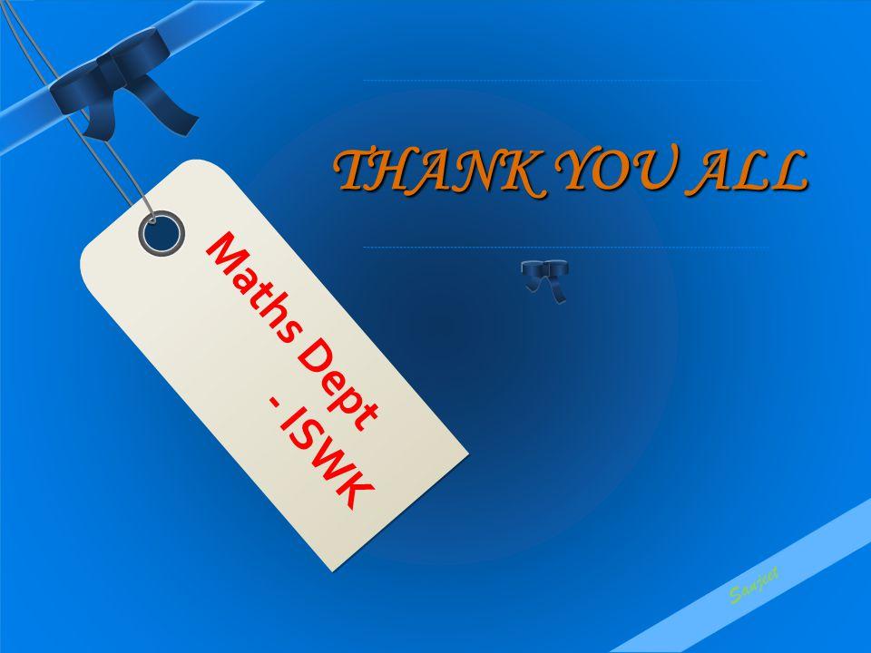 THANK YOU ALL Maths Dept - ISWK Sanjeet
