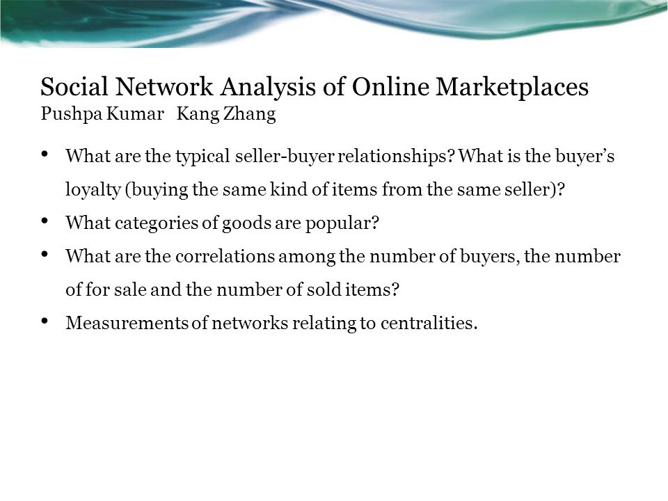 Social Network Analysis of Online Marketplaces Pushpa Kumar Kang Zhang What are the typical seller-buyer relationships.