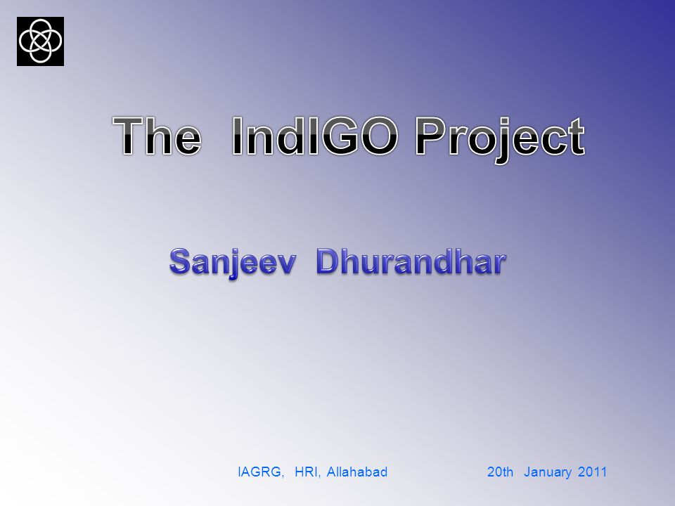 Formation of the consortium for IndIGO  People from several important institutes have come together to form a consortium – TIFR, RRI, IUCAA, CMI, DU, IISERs, …  The aim of the consortium is to promote and foster Indian Initiative in Gravitational Wave Astronomy  Set up the roadmap and a phased strategy towards the Indian Interferometric Gravitational-wave Observatory (IndIGO)