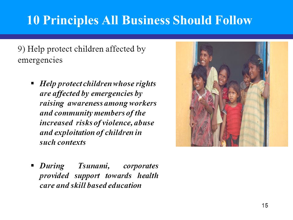 10 Principles All Business Should Follow 9) Help protect children affected by emergencies  Help protect children whose rights are affected by emergen