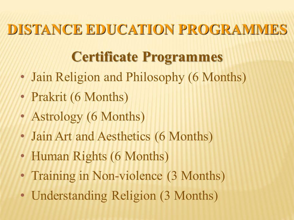 DISTANCE EDUCATION PROGRAMMES Certificate Programmes Jain Religion and Philosophy (6 Months) Prakrit (6 Months) Astrology (6 Months) Jain Art and Aest