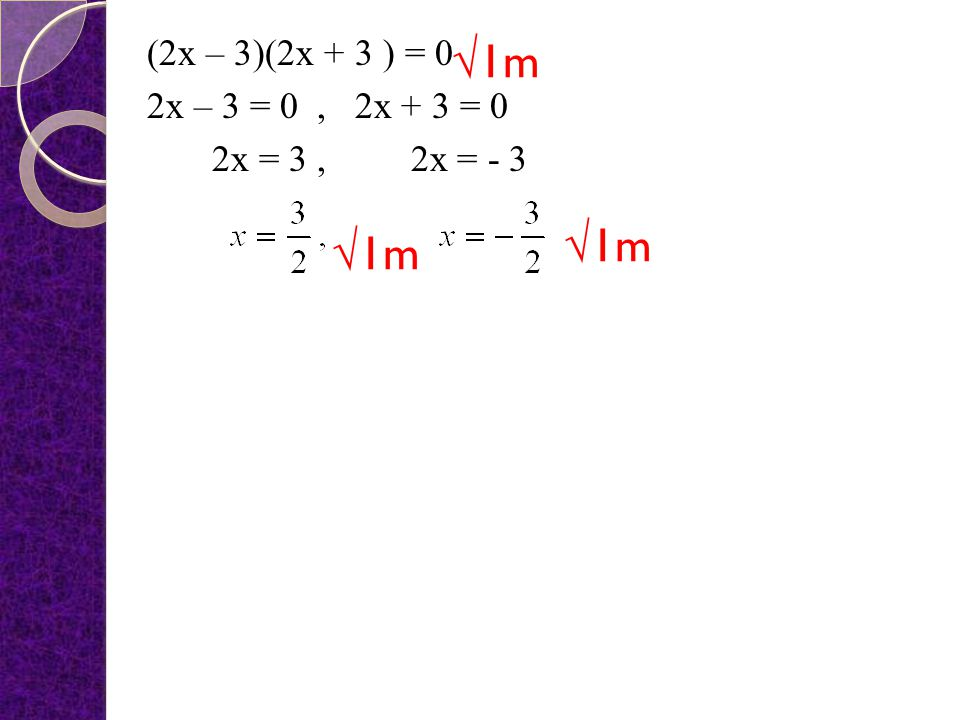 3. Solve the quadratic equation : 4(x + 4) = 9 + 16x Answer : 2x 3 6x 2x - 3 - 6x (+) 0 √1m