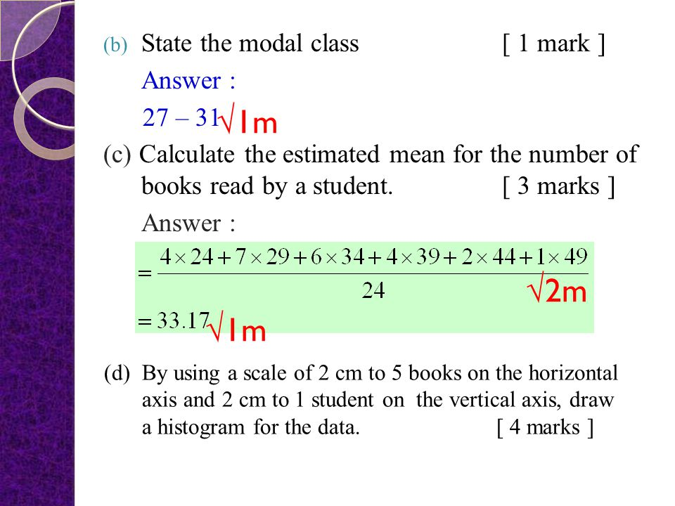 Class intervalFrequencyMidpoint 22 – 26424 27 – 31729 32 – 36634 37 – 41439 42 – 46244 47 – 51149 Table 14 √1m √2m√1m
