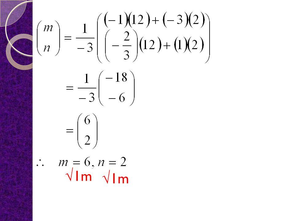 Substitute n = 2 into (1) : m + 3n = 12 m +3(2) =12 m = 12 - 6 = 6 √1m Matrix method : m + 3n = 12 √2m