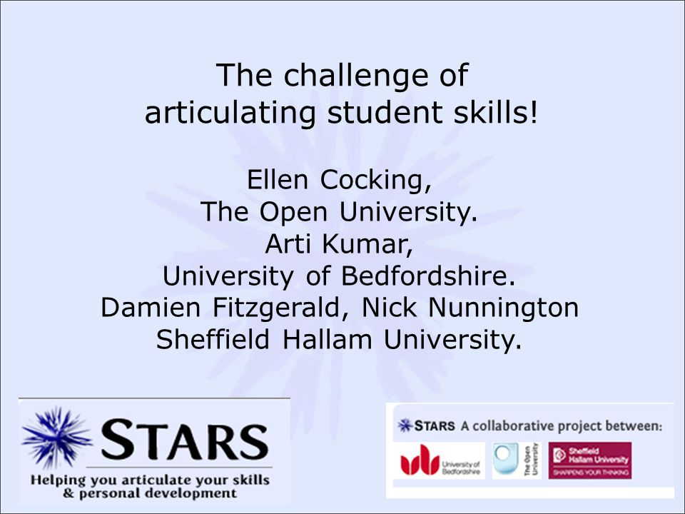 The challenge of articulating student skills! Ellen Cocking, The Open University. Arti Kumar, University of Bedfordshire. Damien Fitzgerald, Nick Nunn