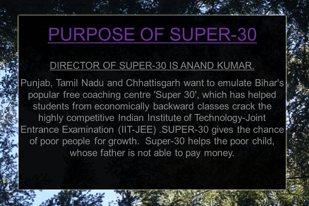 PURPOSE OF SUPER-30 DIRECTOR OF SUPER-30 IS ANAND KUMAR.