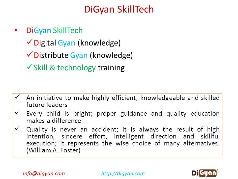 info@digyan.comhttp://digyan.com DiGyan SkillTech Digital Gyan (knowledge) Distribute Gyan (knowledge) Skill & technology training An initiative to ma