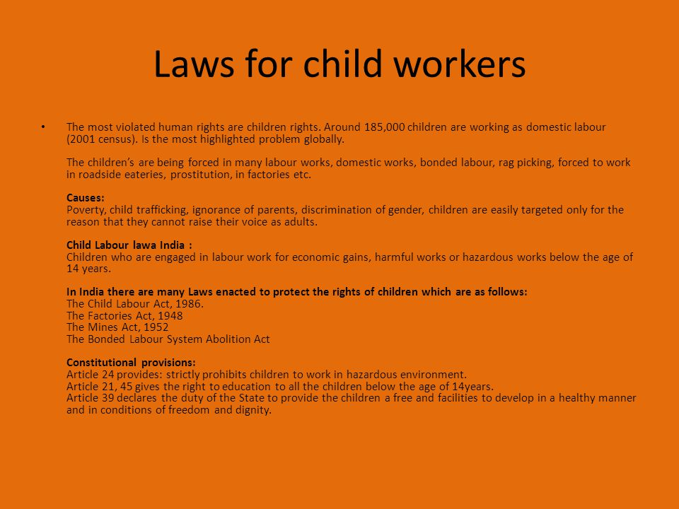 Laws for child workers The most violated human rights are children rights. Around 185,000 children are working as domestic labour (2001 census). Is th