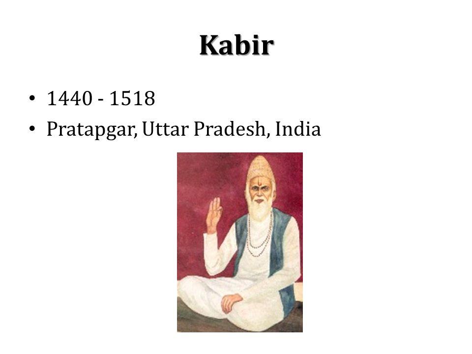 Kabir 1440 - 1518 Pratapgar, Uttar Pradesh, India