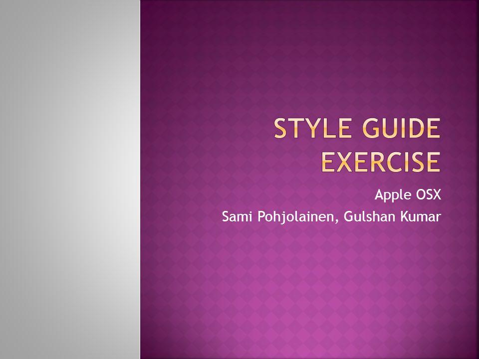  This is a presentation about Apple OSX guidelines  Sami Pohjolainen, k0posa00@students.oamk.fi k0posa00@students.oamk.fi  Gulshan Kumar, k0kugu00@students.oamk.fi k0kugu00@students.oamk.fi