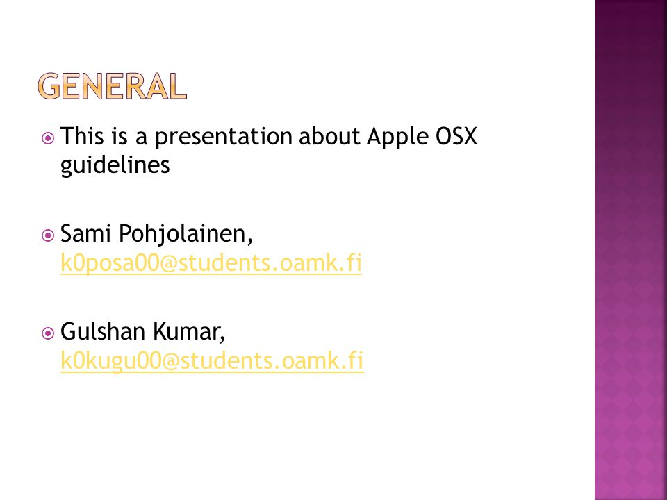  This is a presentation about Apple OSX guidelines  Sami Pohjolainen, k0posa00@students.oamk.fi k0posa00@students.oamk.fi  Gulshan Kumar, k0kugu00@students.oamk.fi k0kugu00@students.oamk.fi