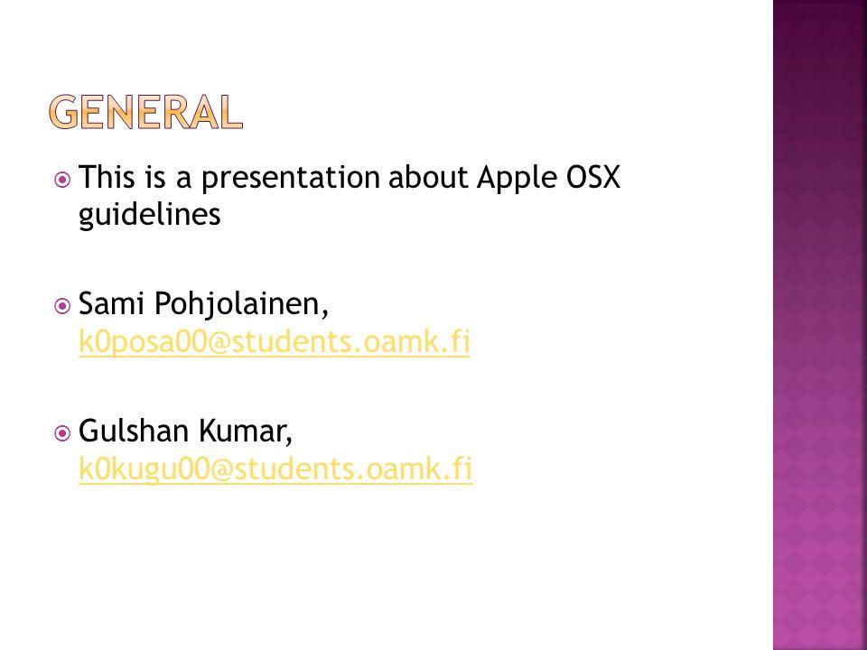  This is a presentation about Apple OSX guidelines  Sami Pohjolainen, k0posa00@students.oamk.fi k0posa00@students.oamk.fi  Gulshan Kumar, k0kugu00@