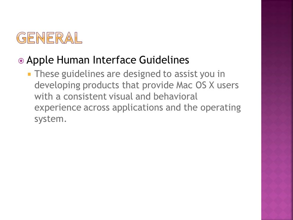  Apple Human Interface Guidelines  These guidelines are designed to assist you in developing products that provide Mac OS X users with a consistent