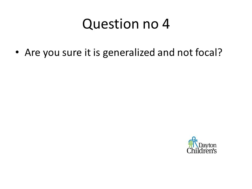 Question no 4 Are you sure it is generalized and not focal