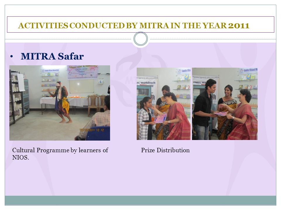 ACTIVITIES CONDUCTED BY MITRA IN THE YEAR 2011 MITRA Safar Cultural Programme by learners of NIOS.