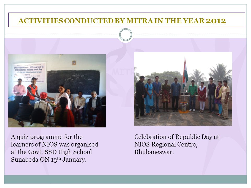 ACTIVITIES CONDUCTED BY MITRA IN THE YEAR 2012 A quiz programme for the learners of NIOS was organised at the Govt.
