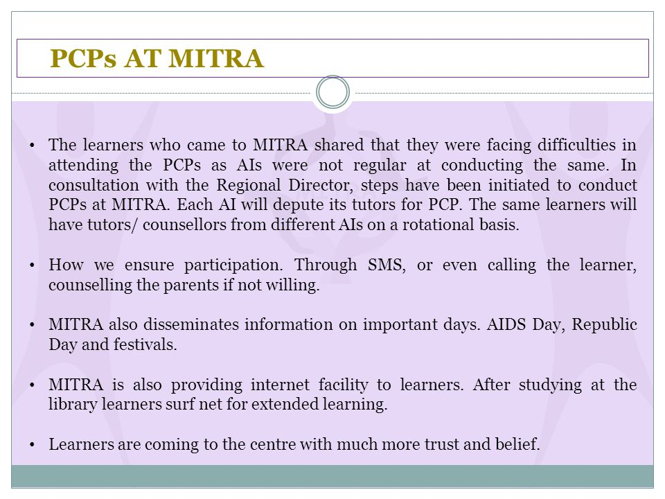 PCPs AT MITRA The learners who came to MITRA shared that they were facing difficulties in attending the PCPs as AIs were not regular at conducting the