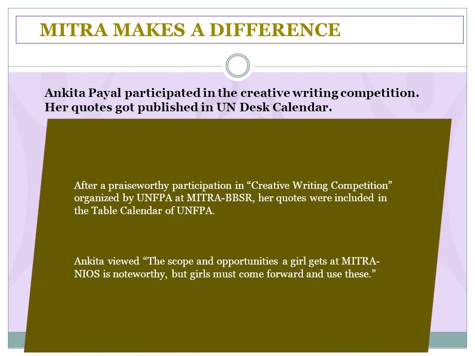MITRA MAKES A DIFFERENCE After a praiseworthy participation in Creative Writing Competition organized by UNFPA at MITRA-BBSR, her quotes were included in the Table Calendar of UNFPA.