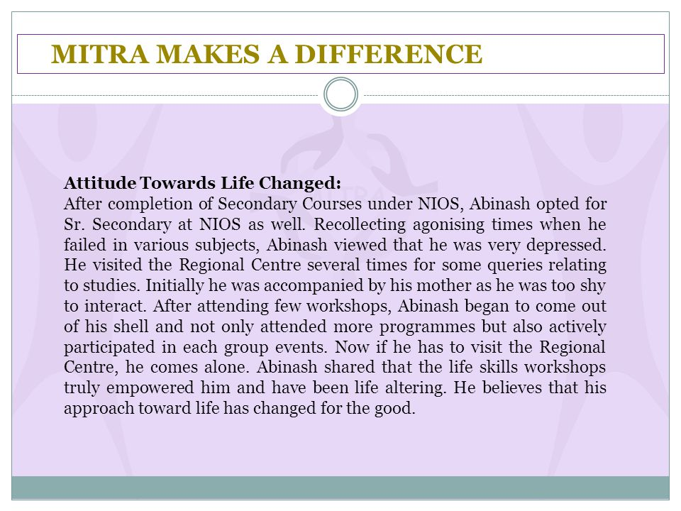 MITRA MAKES A DIFFERENCE Attitude Towards Life Changed: After completion of Secondary Courses under NIOS, Abinash opted for Sr. Secondary at NIOS as w