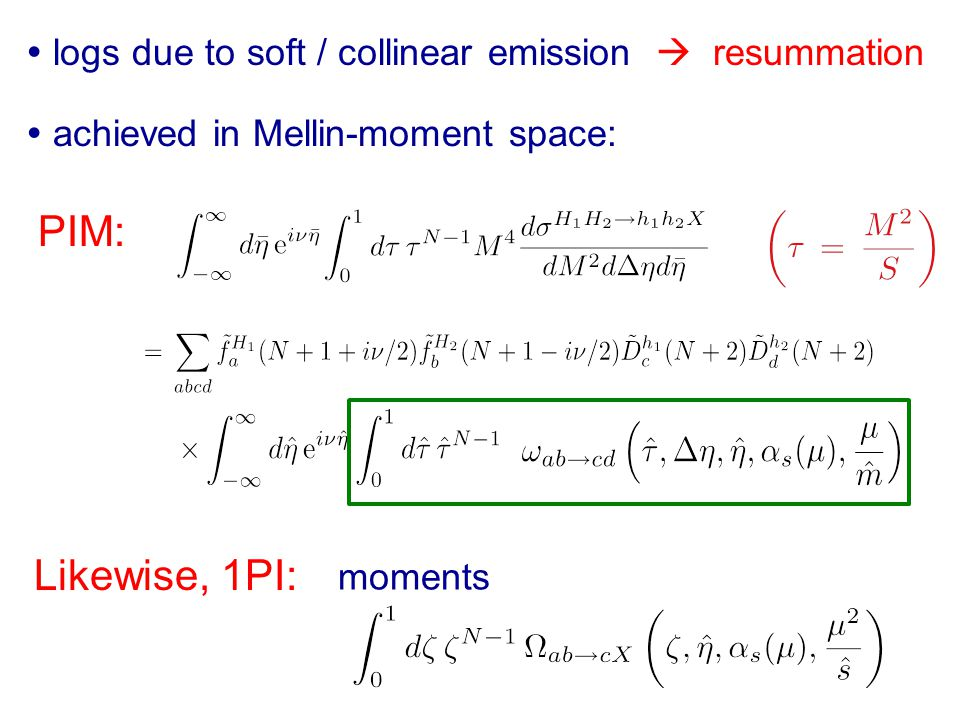  logs due to soft / collinear emission  resummation  achieved in Mellin-moment space: PIM: Likewise, 1PI: moments