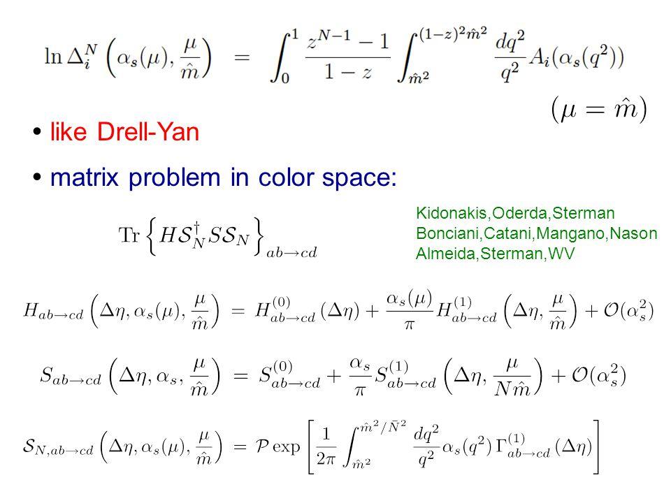  like Drell-Yan Kidonakis,Oderda,Sterman Bonciani,Catani,Mangano,Nason Almeida,Sterman,WV  matrix problem in color space: