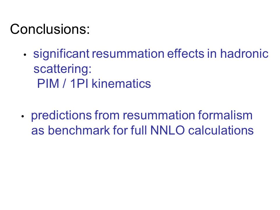 Conclusions: significant resummation effects in hadronic scattering: PIM / 1PI kinematics predictions from resummation formalism as benchmark for full NNLO calculations