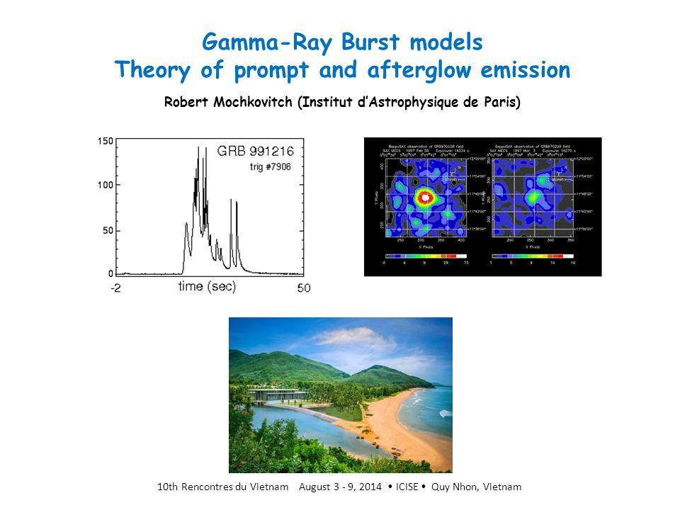 Gamma-Ray Burst models Theory of prompt and afterglow emission Robert Mochkovitch (Institut d'Astrophysique de Paris) 10th Rencontres du Vietnam Augus