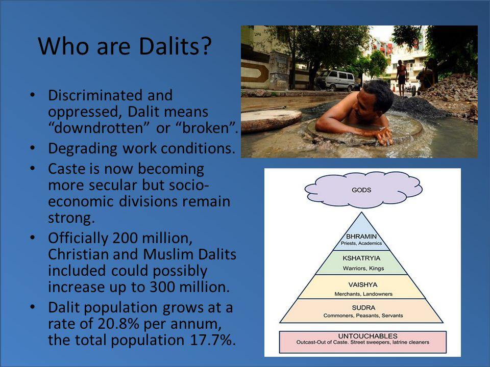 Who are Dalits. Discriminated and oppressed, Dalit means downdrotten or broken .