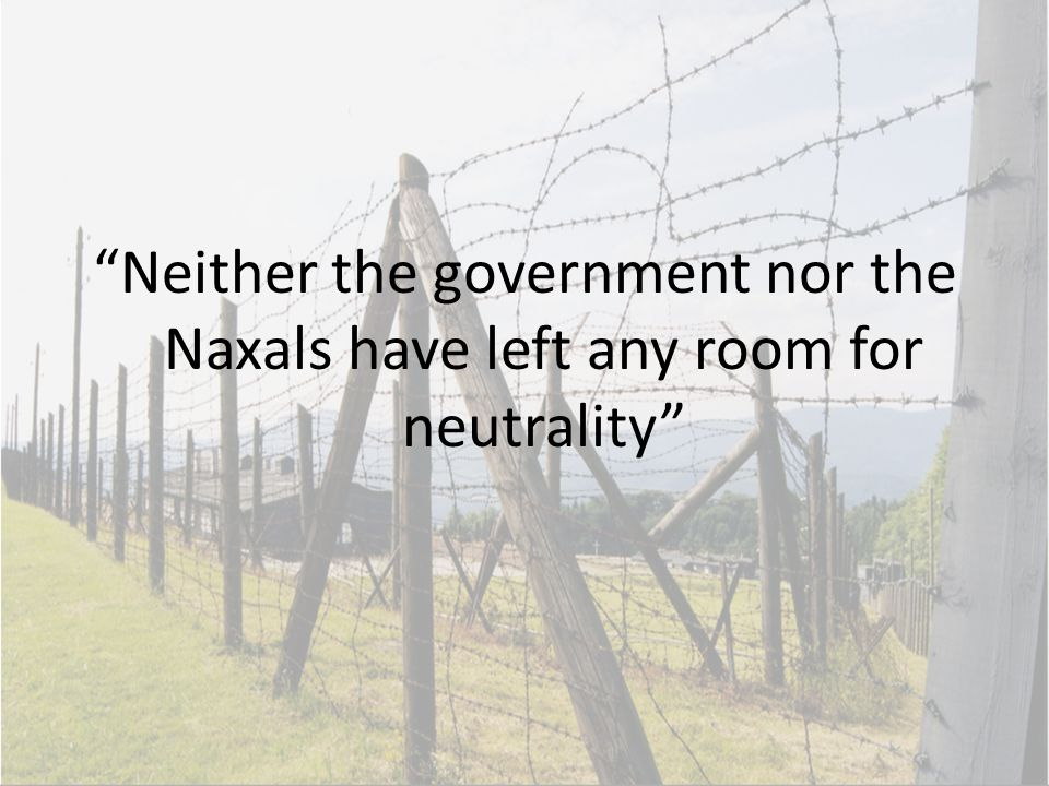 Neither the government nor the Naxals have left any room for neutrality