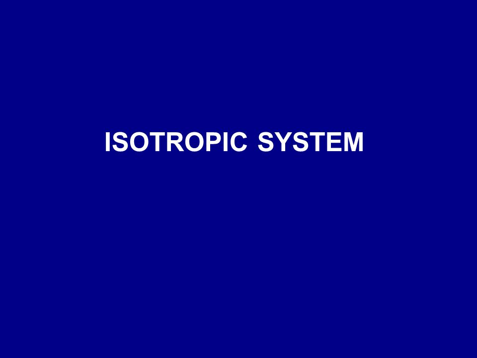 ISOTROPIC SYSTEM