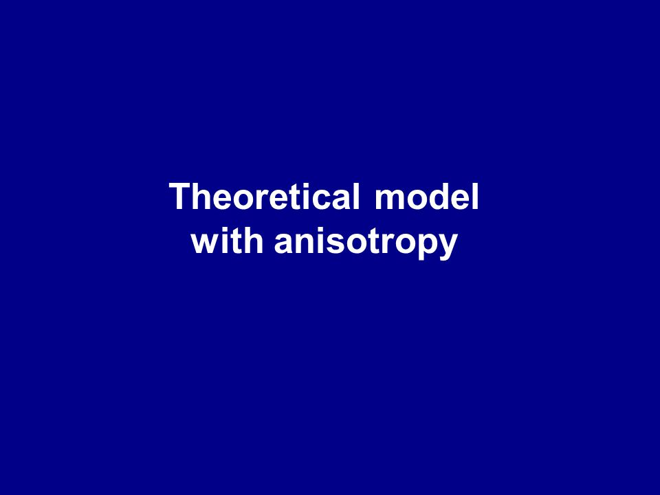 Theoretical model with anisotropy