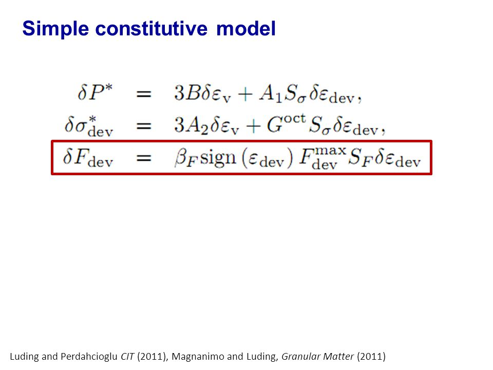Luding and Perdahcioglu CIT (2011), Magnanimo and Luding, Granular Matter (2011) Simple constitutive model
