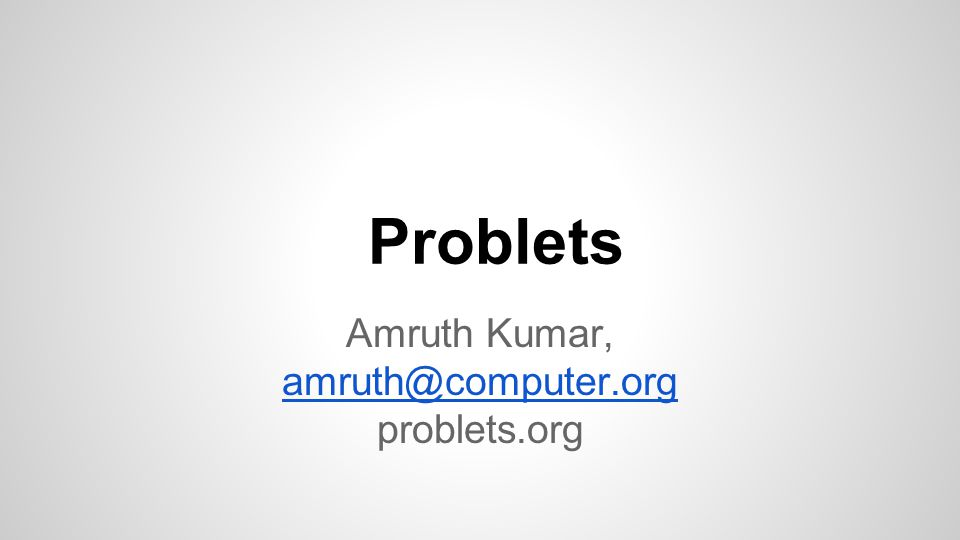 Problets Amruth Kumar, amruth@computer.org problets.org