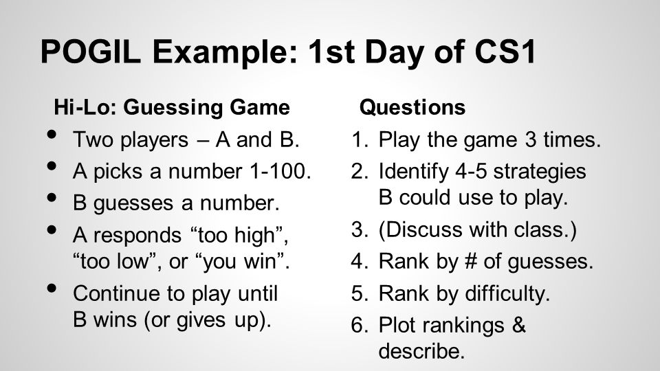 POGIL Example: 1st Day of CS1 Hi-Lo: Guessing Game Two players – A and B.
