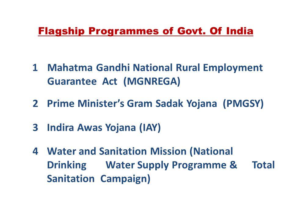 Flagship Programmes of Govt. Of India 1Mahatma Gandhi National Rural Employment Guarantee Act (MGNREGA) 2Prime Minister's Gram Sadak Yojana (PMGSY) 3I