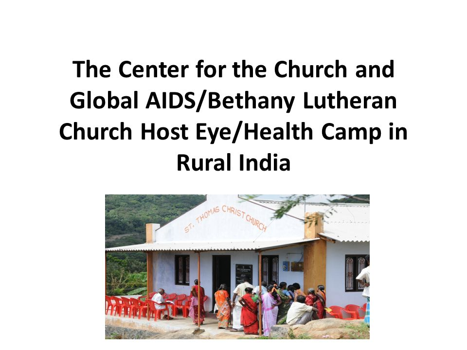 Through Bethany's support of the Center for the Church and Global AIDS, On June 18 th and 19 th, 2009, 155 patients were seen at the first eye camp in Kulivalavu, Kolli Hills.